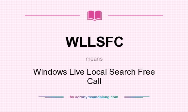 What does WLLSFC mean? It stands for Windows Live Local Search Free Call