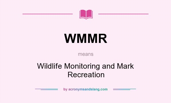 What does WMMR mean? It stands for Wildlife Monitoring and Mark Recreation