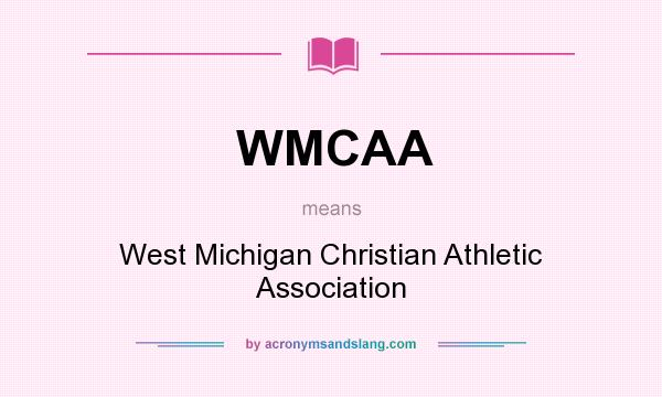 What does WMCAA mean? It stands for West Michigan Christian Athletic Association