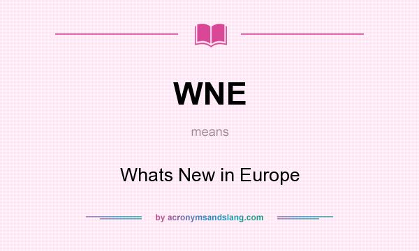 What does WNE mean? It stands for Whats New in Europe