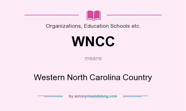 What does WNCC mean? It stands for Western North Carolina Country