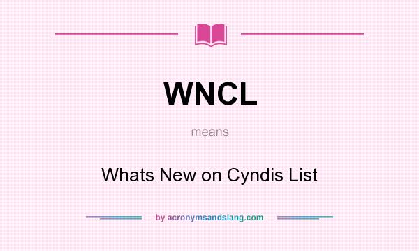 What does WNCL mean? It stands for Whats New on Cyndis List