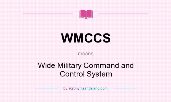 What does WMCCS mean? It stands for Wide Military Command and Control System