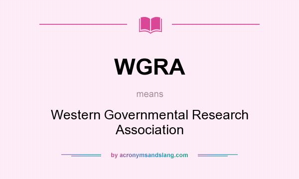 What does WGRA mean? It stands for Western Governmental Research Association