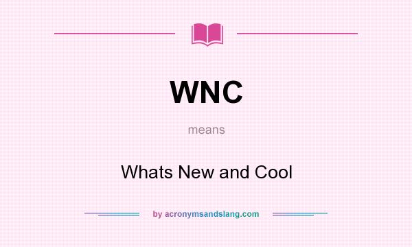 What does WNC mean? It stands for Whats New and Cool