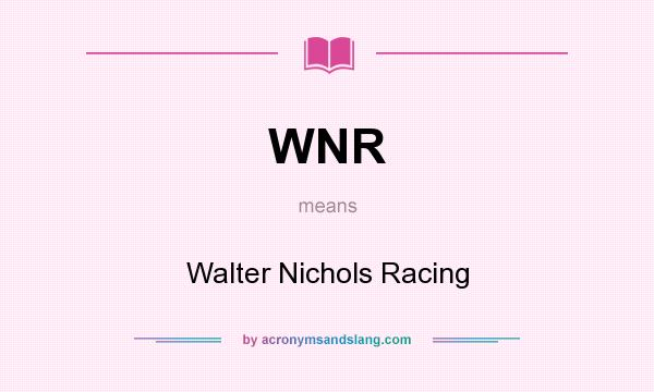 What does WNR mean? It stands for Walter Nichols Racing