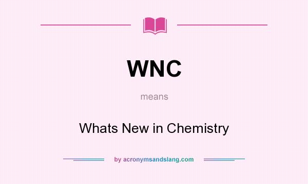 What does WNC mean? It stands for Whats New in Chemistry