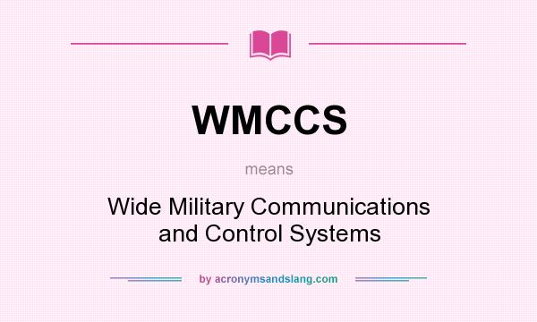 What does WMCCS mean? It stands for Wide Military Communications and Control Systems