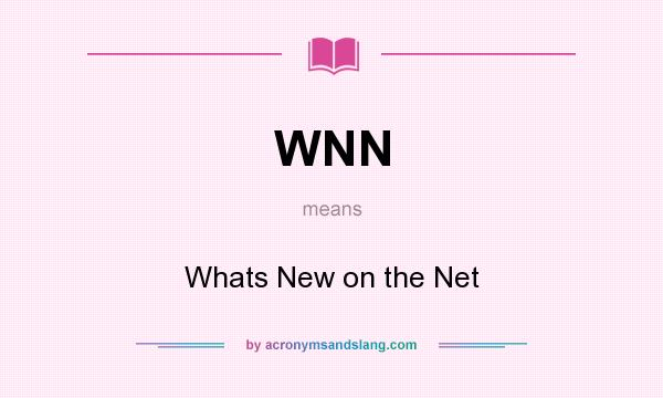 What does WNN mean? It stands for Whats New on the Net