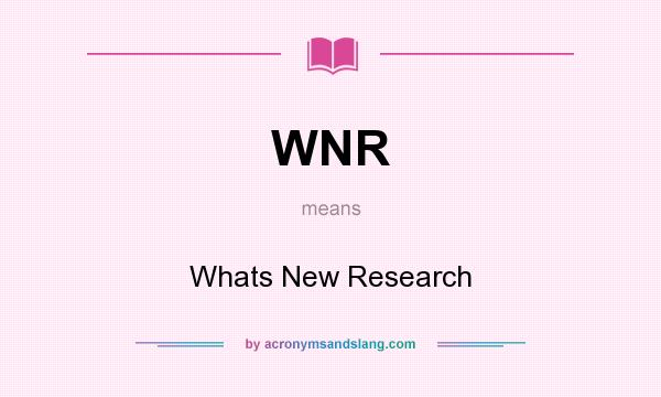 What does WNR mean? It stands for Whats New Research