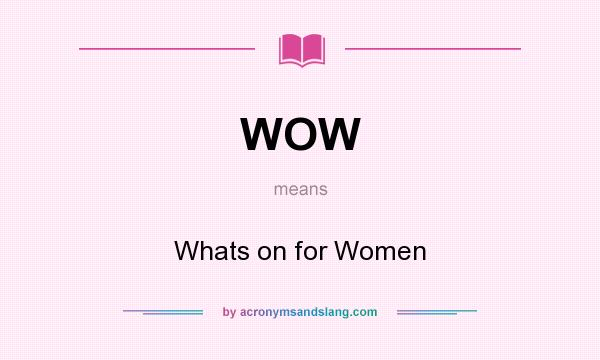 What does WOW mean? It stands for Whats on for Women