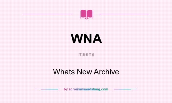 What does WNA mean? It stands for Whats New Archive