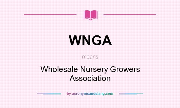 What does WNGA mean? It stands for Wholesale Nursery Growers Association