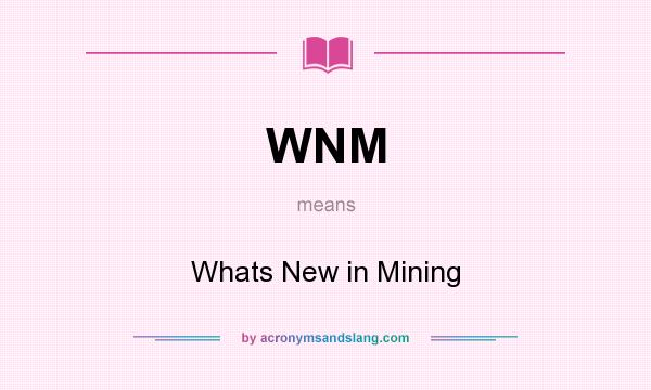 What does WNM mean? It stands for Whats New in Mining