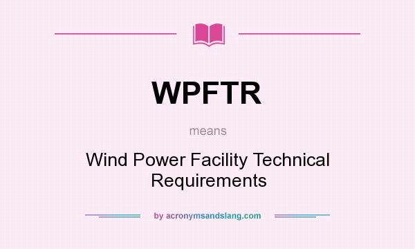 What does WPFTR mean? It stands for Wind Power Facility Technical Requirements