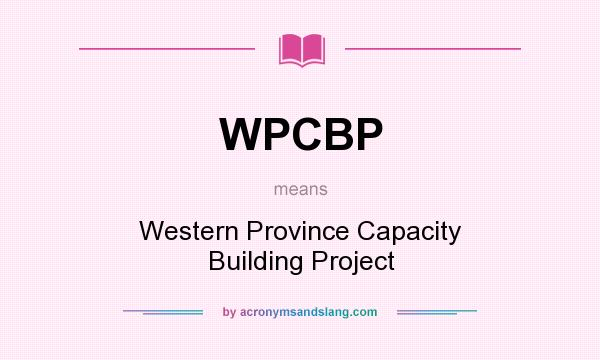 What does WPCBP mean? It stands for Western Province Capacity Building Project