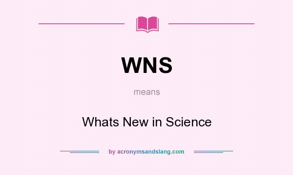 What does WNS mean? It stands for Whats New in Science
