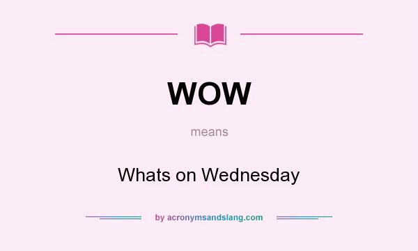What does WOW mean? It stands for Whats on Wednesday