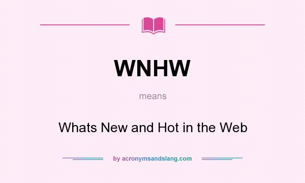 What does WNHW mean? It stands for Whats New and Hot in the Web