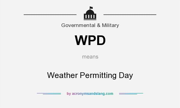 What does WPD mean? It stands for Weather Permitting Day