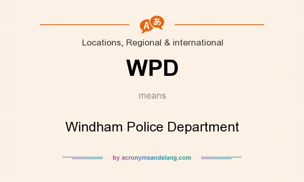 What does WPD mean? It stands for Windham Police Department