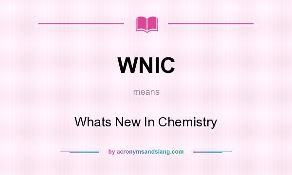 What does WNIC mean? It stands for Whats New In Chemistry