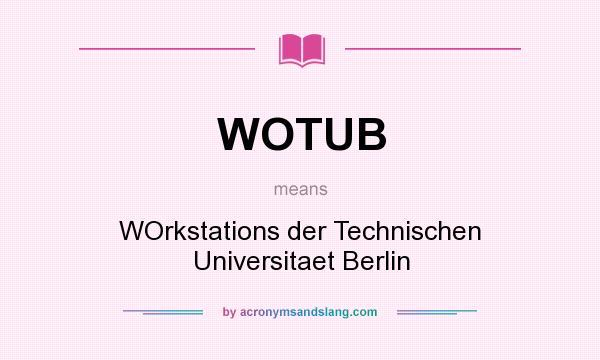 What does WOTUB mean? It stands for WOrkstations der Technischen Universitaet Berlin