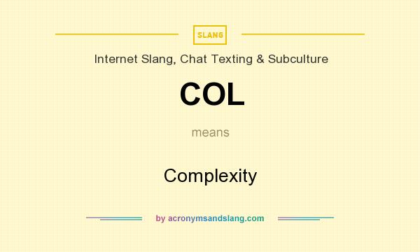What does COL mean? It stands for Complexity