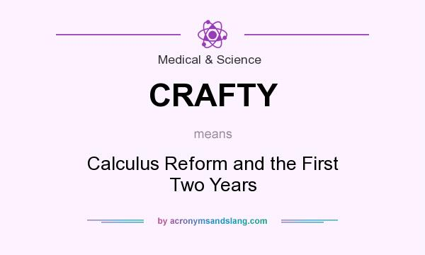 What does CRAFTY mean? It stands for Calculus Reform and the First Two Years