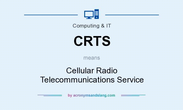 What does CRTS mean? It stands for Cellular Radio Telecommunications Service
