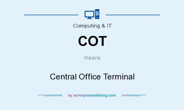 What does COT mean? It stands for Central Office Terminal