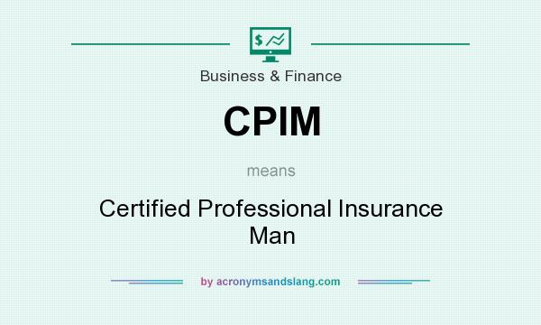 What does CPIM mean? It stands for Certified Professional Insurance Man
