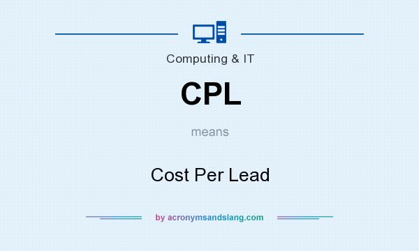 What does CPL mean? It stands for Cost Per Lead