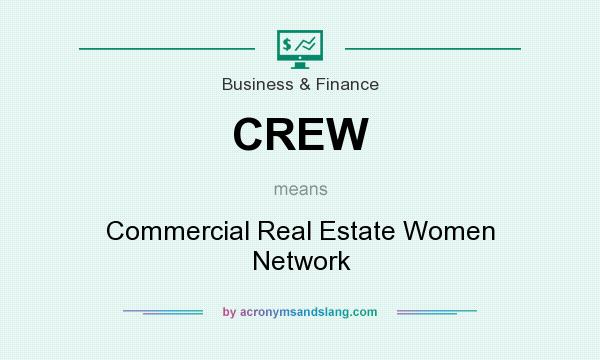 What does CREW mean? It stands for Commercial Real Estate Women Network