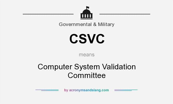 What does CSVC mean? It stands for Computer System Validation Committee