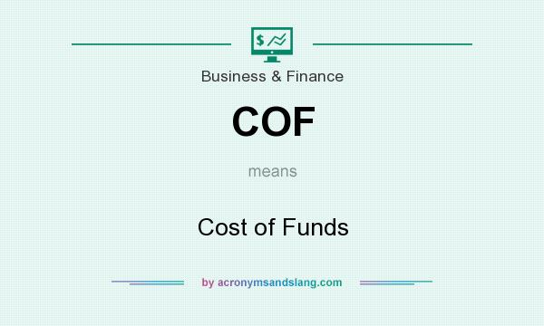 What does COF mean? It stands for Cost of Funds