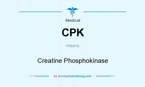 What does CPK mean? It stands for Creatine Phosphokinase