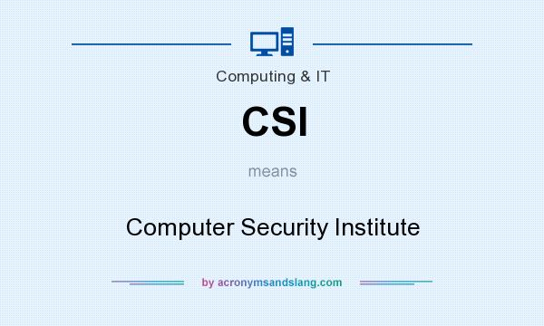 What does CSI mean? It stands for Computer Security Institute