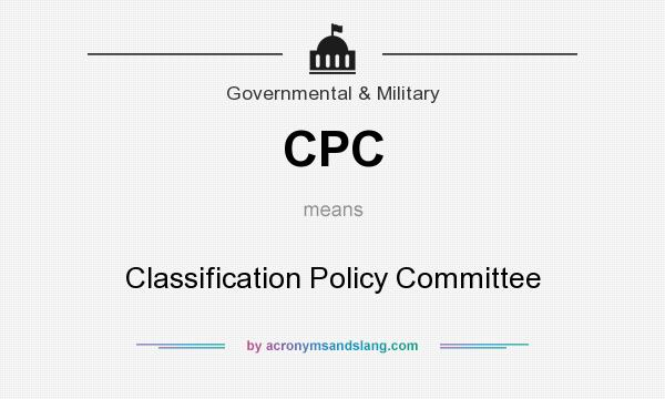 What does CPC mean? It stands for Classification Policy Committee