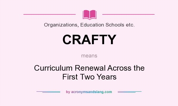 What does CRAFTY mean? It stands for Curriculum Renewal Across the First Two Years