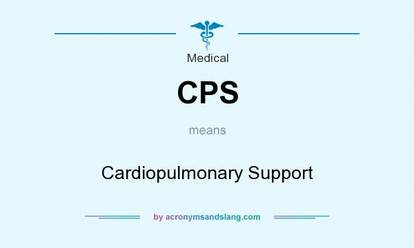 What does CPS mean? It stands for Cardiopulmonary Support
