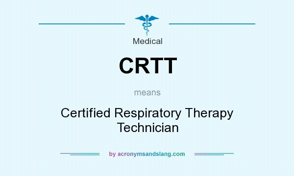 What does CRTT mean? It stands for Certified Respiratory Therapy Technician