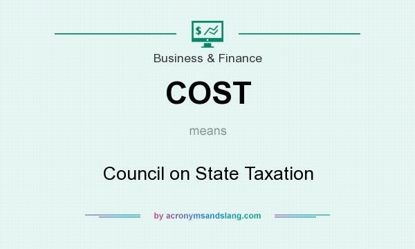 What does COST mean? It stands for Council on State Taxation