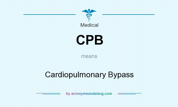What does CPB mean? It stands for Cardiopulmonary Bypass