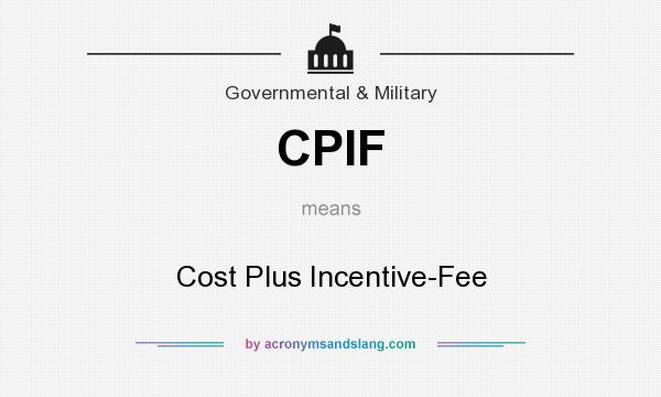 What does CPIF mean? It stands for Cost Plus Incentive-Fee