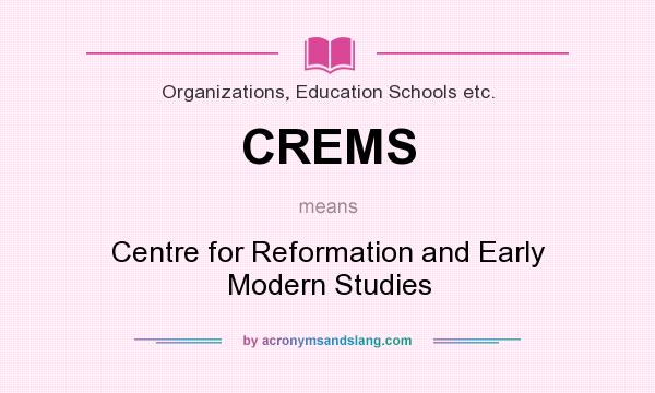 What does CREMS mean? It stands for Centre for Reformation and Early Modern Studies