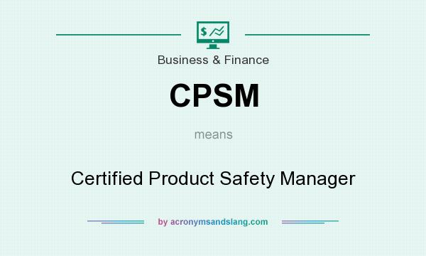 What does CPSM mean? It stands for Certified Product Safety Manager
