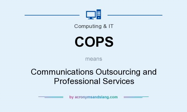 What does COPS mean? It stands for Communications Outsourcing and Professional Services
