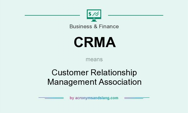 What does CRMA mean? It stands for Customer Relationship Management Association