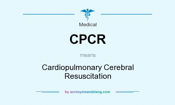 What does CPCR mean? It stands for Cardiopulmonary Cerebral Resuscitation